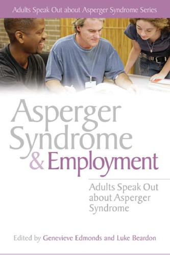دانلود کتاب Adults Speak Out About Asperger Syndrome SeriesAsperger Syndrome and Employment: Adults Speak Out About Asperger Syndrome