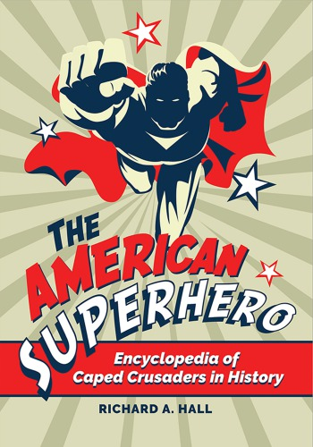 دانلود کتاب The American Superhero: Encyclopedia Of Caped Crusaders In History 1440861234