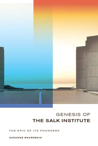 دانلود کتاب Genesis of the Salk Institute: The Epic of Its Founders 9780520276079 از ستاتیرا