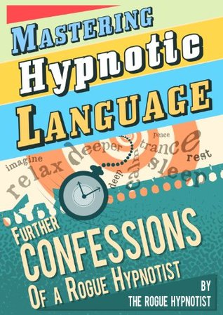دانلود کتاب Mastering Hypnotic Language - Further Confessions of a Rogue Hypnotist از ستاتیرا
