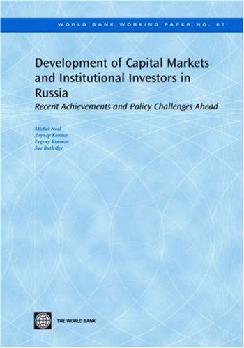 دانلود کتاب World Bank Working PapersDevelopment of Capital Markets and Institutional Investors in Russia: Recent Achievements and Policy Challenges Ahead 0821367943