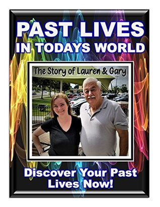 دانلود کتاب Past Lives in Today's World! What happens when your previous life returns to haunt you! Use These Reincarnation Secrets to Discover Your Past Life!: Extraordinary ... Lauren & Gary (Blue Planet Project Book 24) از ستاتیرا
