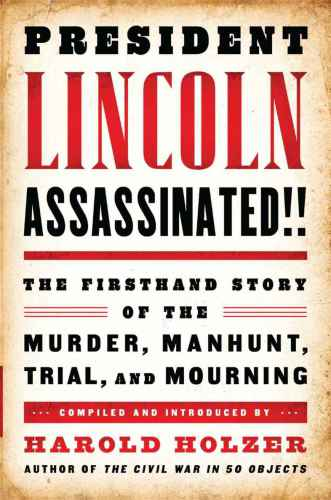 دانلود کتاب A Library of America Special PublicationPresident Lincoln Assassinated!! The Firsthand Story of the Murder