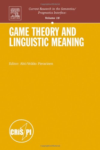 دانلود کتاب Game Theory and Linguistic Meaning (Current Research in the Semantics Pragmatics Interface) 0080447155