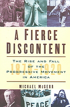 دانلود کتاب A fierce discontent : the rise and fall of the Progressive movement in America