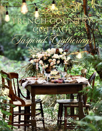 دانلود کتاب French Country Cottage Inspired Gatherings [1 ed.] 1423653599