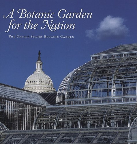 دانلود کتاب A Botanic Garden for the Nation: The United States Botanic Garden [1st ed.] 0160767725