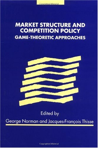 دانلود کتاب Market structure and competition policy: Game-theoretic approaches [1 ed.] 052178333X