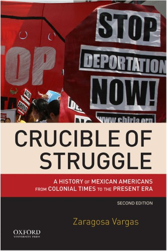 دانلود کتاب Crucible of Struggle: A History of Mexican Americans from Colonial Times to the Present Era [2nd ed.] 9780190200787 از ستاتیرا