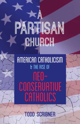 دانلود کتاب A partisan church : American Catholicism and the rise of neoconservative Catholics 9780813227290; 0813227291 از ستاتیرا