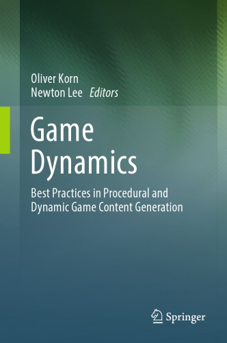 دانلود کتاب Game Dynamics Best Practices in Procedural and Dynamic Game Content Generation [Softcover reprint of the original 1st edition 2017] 9783319850597