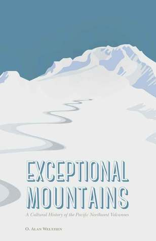 دانلود کتاب Exceptional Mountains: A Cultural History of the Pacific Northwest Volcanoes 0803265476