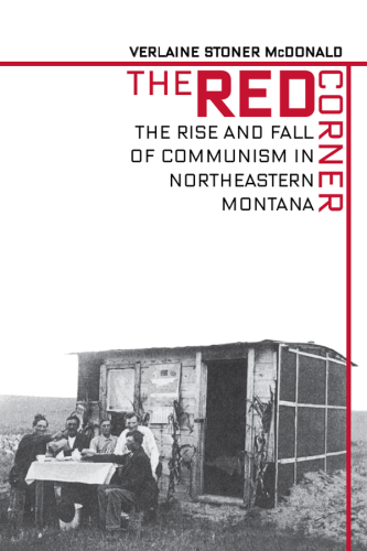 دانلود کتاب The Red Corner - The Rise and Fall of Communism in Northeastern Montana 9781940527529 از ستاتیرا